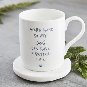 'I Work Hard So My Dog Can Have A Better Life' Mug - from the cat or dog