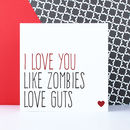 'Love You Like Zombies Love Guts' Valentine's Card