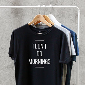 'I Don't Do Mornings' Mens Cotton T Shirt - off to university