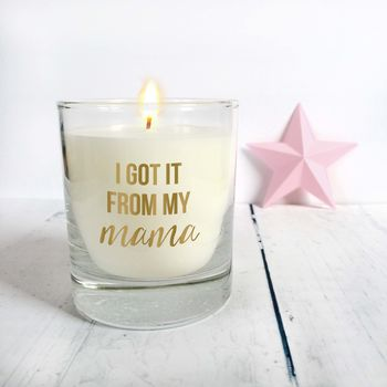 'I Got It From My Mama' Scented Candle