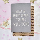 'What A Bright Spark You Are.. Well Done' Card