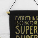'Everything Is Going To Be Super Duper' Hanging Banner