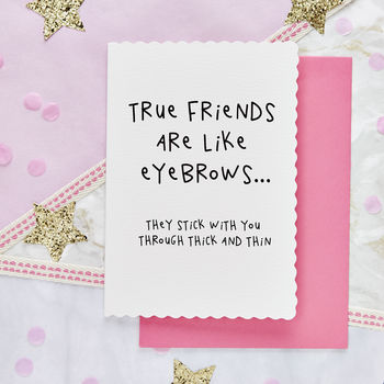 'True Friends Are Like Eyebrows' Card