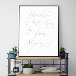 'Always Brew The Coffee Strong' Print