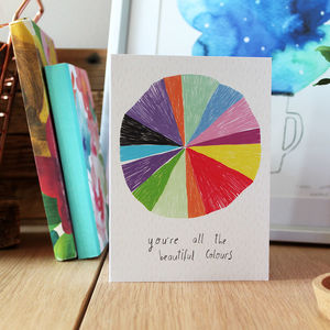 You're All The Colours Card - all purpose cards