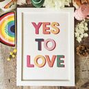 Yes To Love Print
