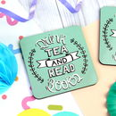 Drink Tea And Read Coaster