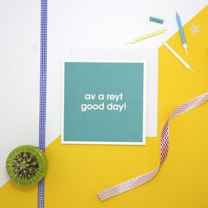 Av A Reyt Good Day Greetings Card - funny cards
