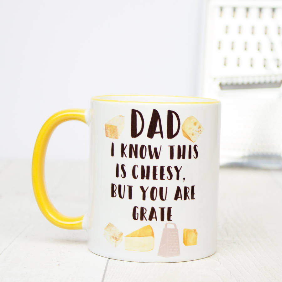 'Dad I Know This Is Cheesy But You Are Grate' Mug