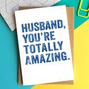 Husband You're Totally Amazing Greetings Card