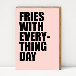 Fries With Everything Day Card