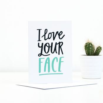 'I Love Your Face' Greetings Card