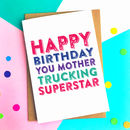 Happy Birthday You Mother Trucking Superstar Card