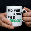 Did You Know I'm A Vegan ? Mug