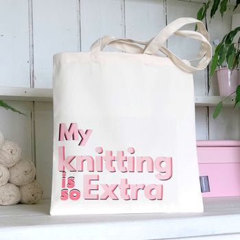 'My Knitting Is So Extra Knitting' Knitting Bag