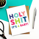 Holy Shit It's A Baby Greeting Card