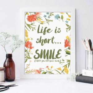 'Life Is Short, Smile' Print