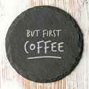 But First… Slate Coaster