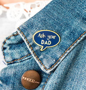 'Ask Your Dad' Enamel Pin Badge
