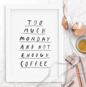 'Too Much Monday' Typography Print