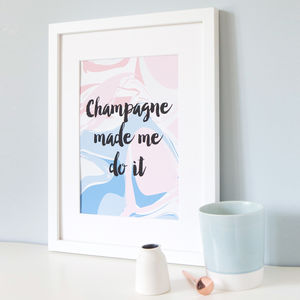 Personalised 'Champagne Made Me Do It' Print