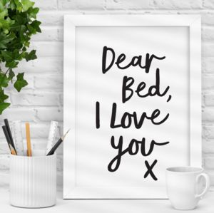 'Dear Bed, I Love You X' Black White Typography Print