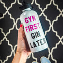 'Gym First Gin Later' Water Bottle
