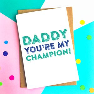 Daddy You're My Champion Celebration Card