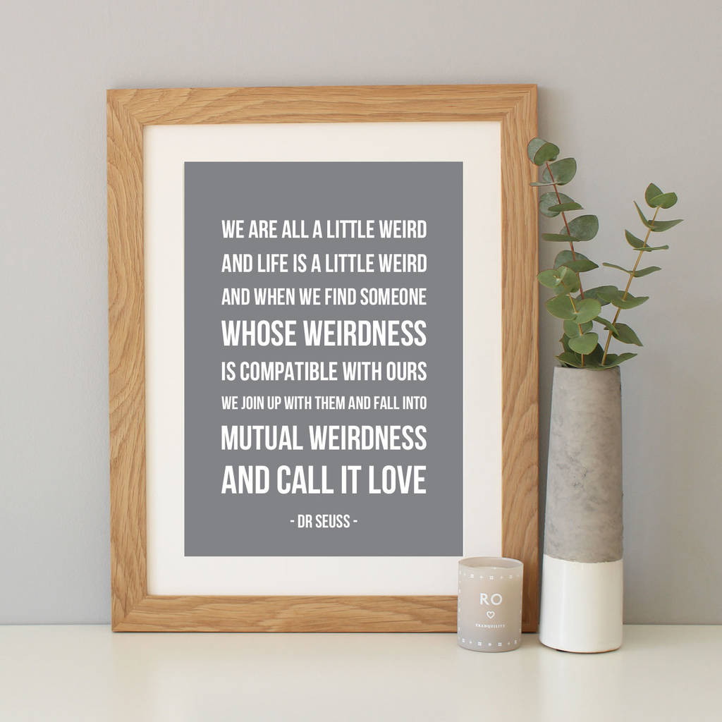 Dr Seuss We Are All A Little Weird Quote Print By Hope And Love