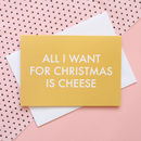 'All I Want For Christmas Is Cheese' Christmas Card