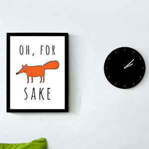 Oh For Fox Sake Print - posters & prints