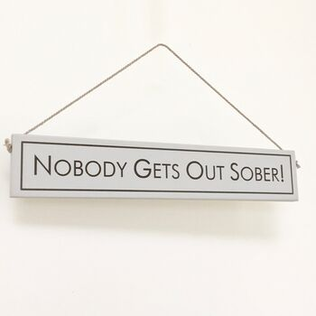 'Nobody Gets Out Sober' Hand Painted Wooden Sign