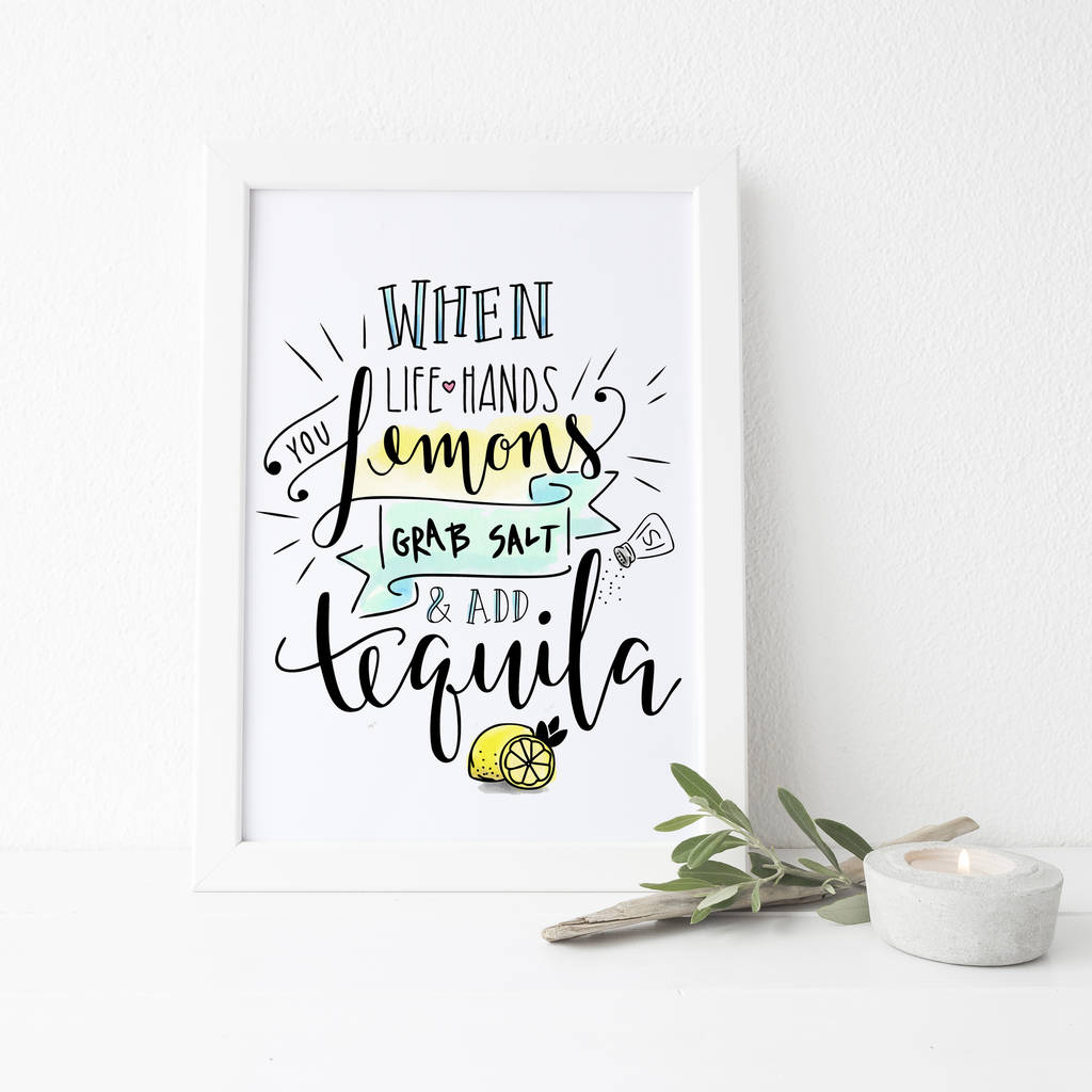 When Life Gives You Lemons Grab Tequila Quote Print By Lisa Marie