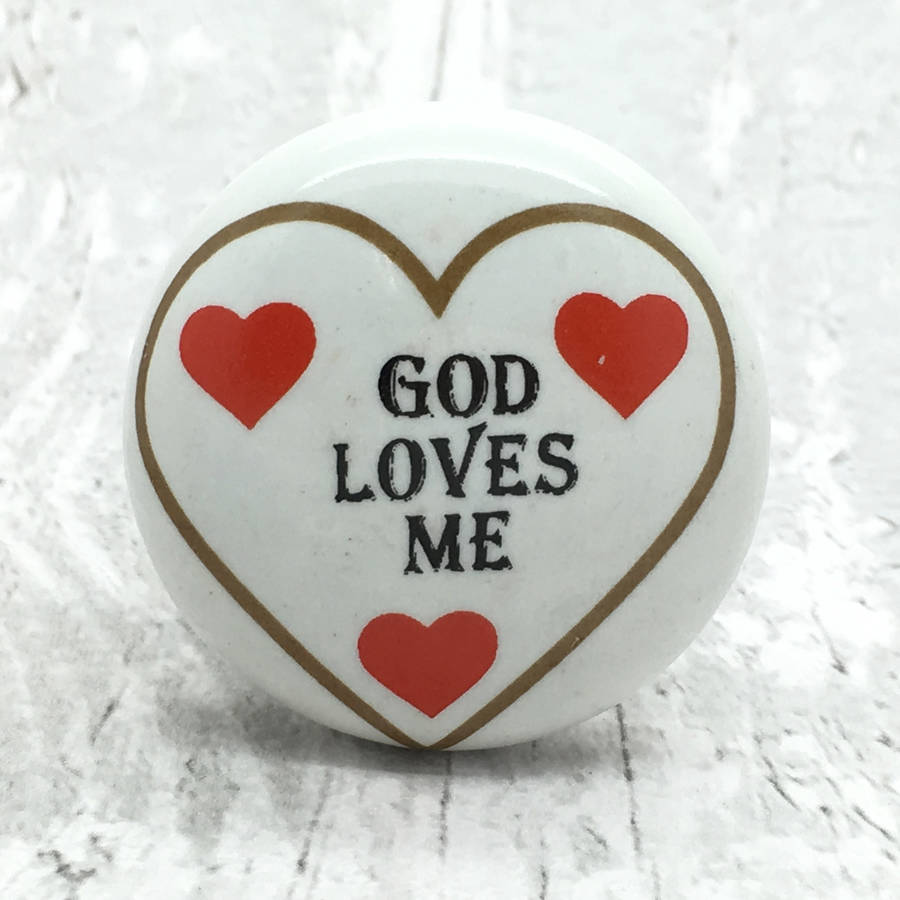 God Loves Me Ceramic Door Knob Cupboard Pull Handle By G