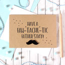 Happy Father's Day Card, Mustache, Fan 'Tache' Tic Card