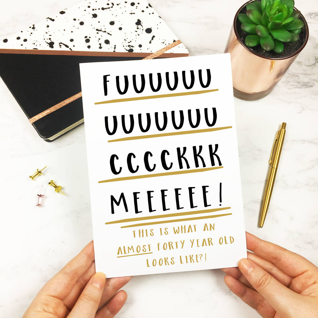 Almost 40 Funny Rude Humour Birthday Card
