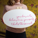 You Have To Believe Embroidery Hoop Sign