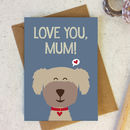 Love You Mum Card / Dog Lover / From The Dog