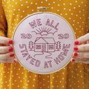We All Stayed At Home 2020 Embroidery Kit