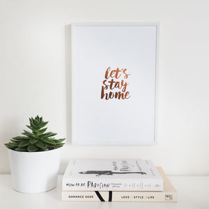 'Let's Stay Home' Wall Art Foil Print - family & home
