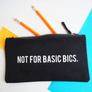 Not For Basic Bics Pencil Case