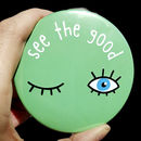 Compact Pocket Mirror See The Good Positive Message