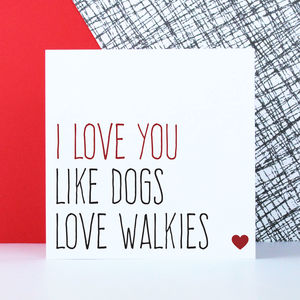 'Love You Like Dogs Love Walkies' Card - new in