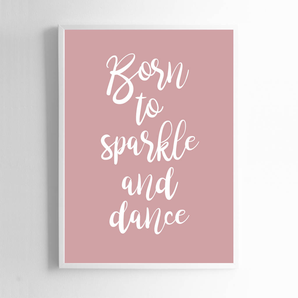 Born To Sparkle And Dance Print