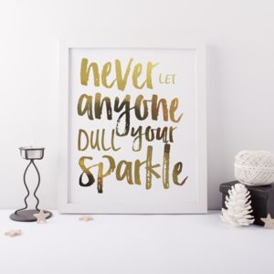 Never Let Anyone Dull Your Sparkle Foil Print - what's new