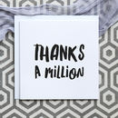 Thank You Card 'Thanks A Million'
