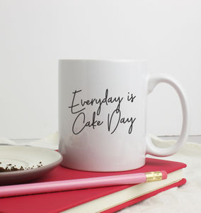'Everyday Is Cake Day' Quote Mug - mugs