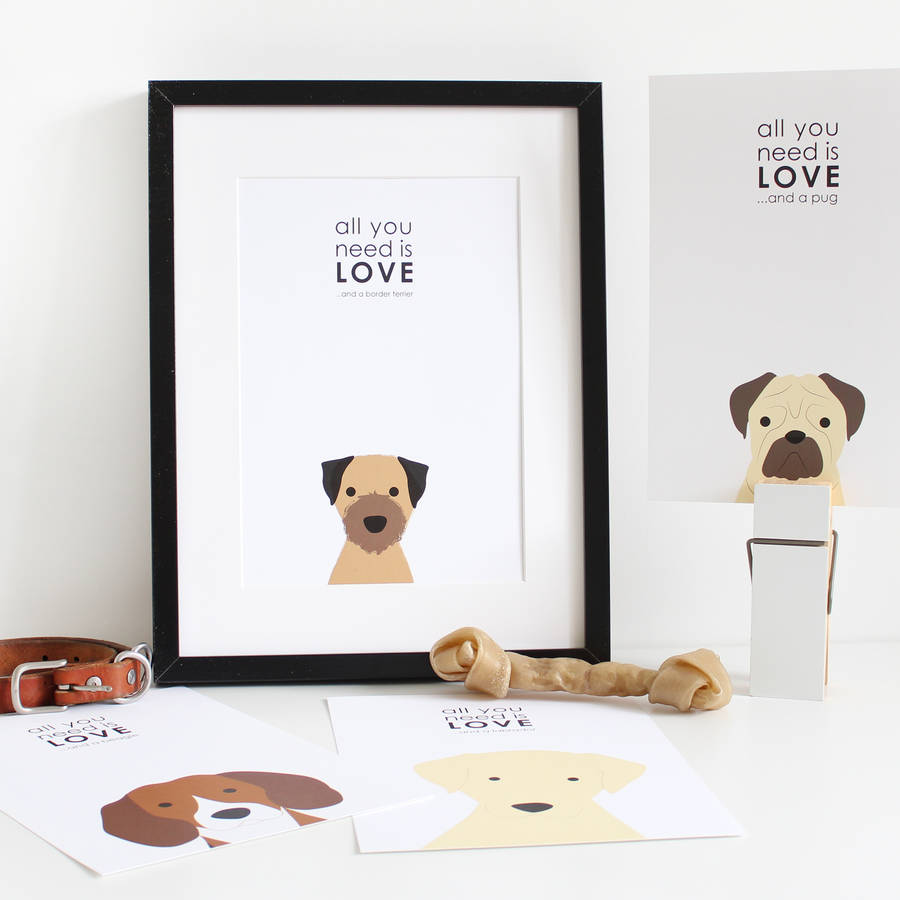 All You Need Is Love. And A Dog Personalised A4 Print