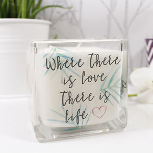 'Where There Is Love There Is Life' Scented Candle