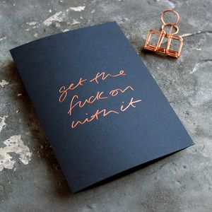 'Get The Fuck On With It' Rose Gold Foil Card